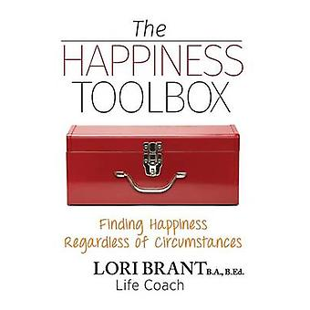 The Happiness Toolbox Finding Happiness Regardless of Circumstances by Brant & Lori