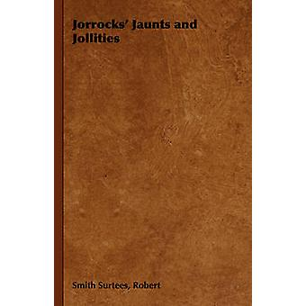Jorrocks Jaunts and Jollities by Surtees & Robert & Smith