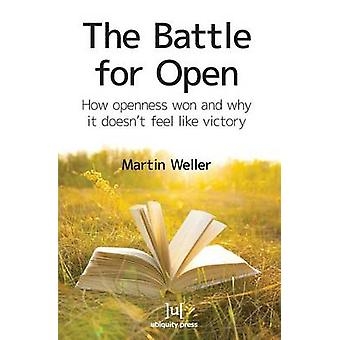 The Battle For Open How openness won and why it doesnt feel like victory by Weller & Martin