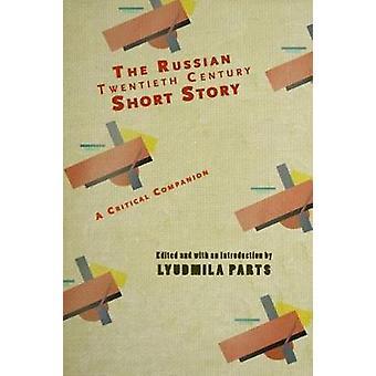 The Russian Twentieth Century Short Story A Critical Companion by Editado por Lyudmila Parts