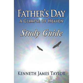 Fathers Day A Glimpse of Heaven Study Guide by Taylor & Kenneth James
