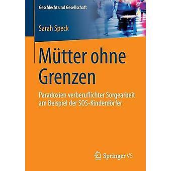 Mutter Ohne Grenzen Paradoxien Verberuflichter Sorgearbeit Am Beispiel Der SOSKinderdorfer by Speck & Sarah