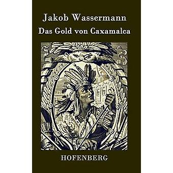 Das Gold von Caxamalca by Jakob Wassermann