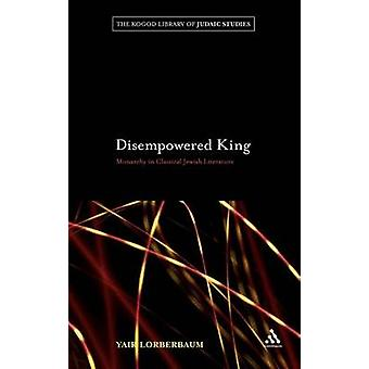 Disempowered King Monarchy in Classical Jewish Literature by Lorberbaum & Yair