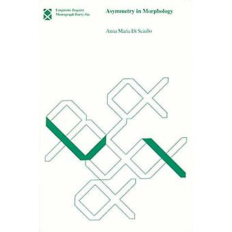 Asymmetry in Morphology - Volume 46 by Anna Maria Di Sciullo - 9780262