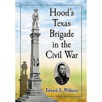 Hood's Texas Brigade in the Civil War by Edward B. Williams - 9780786