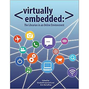 Virtually Embedded - The Librarian in an Online Environment by Elizabe