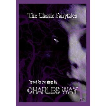 The Classic Fairytales - Retold for the Stage by Charles Way - 9780954