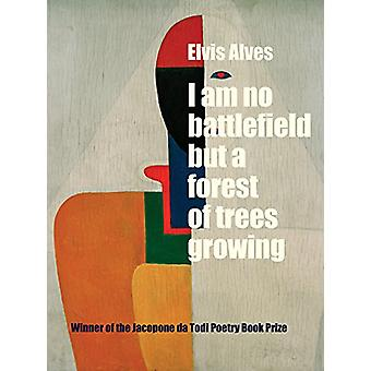 I Am No Battlefield but a Forest of Trees Growing by Elvis Alves - 97