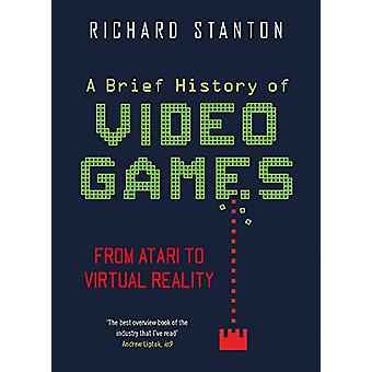 A Brief History Of Video Games - From Atari to Virtual Reality by Rich