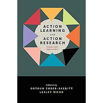 Action Learning and Action Research - Genres and Approaches by Ortrun