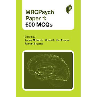 MRCPsych Paper 1 - 600 MCQS by Ashok G. Patel - Roshelle Ramkisson - R