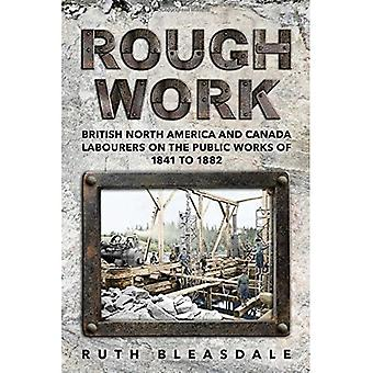 Rough Work: Labourers on the Public Works of British North America and Canada, 1841-1882 (Canadian Social History Series)