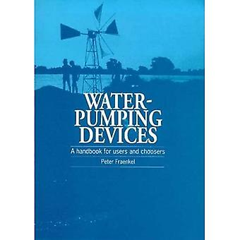 Water Pumping Devices: A Handbook for Users and Choosers