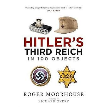 Hitlers Third Reich in 100 Objects by Roger Moorhouse