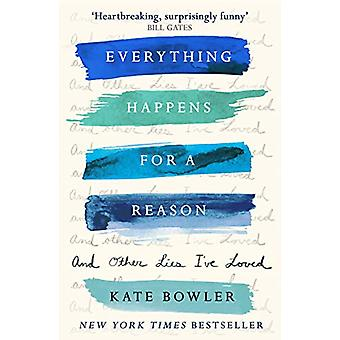 Everything Happens For A Reason And Other Lies I've Loved by Kate Bow