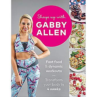 Shape Up with Gabby Allen - Fast food + dynamic workouts - transform y