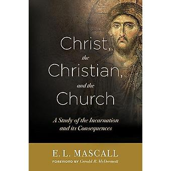 Christ - the Christian - and the Church - A Study of the Incarnation a