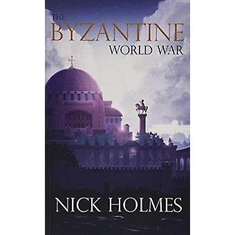 The Byzantine World War by Nick Holmes - 9781789017588 Book