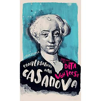 Conversations with Casanova - A Fictional Dialogue Based on Biographic
