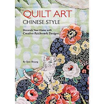 Quilt Art Chinese Style - Decorate Your Home with Creative Patchwork D