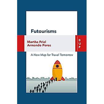 Futourism - A New Map for Travel Tomorrow by Martha Friel - 9788885486
