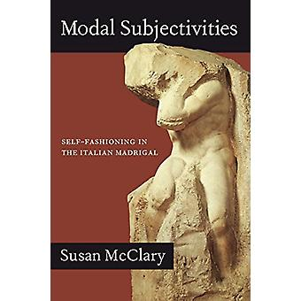 Modal Subjectivities - Self-Fashioning in the Italian Madrigal by Susa
