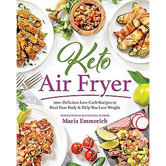 Keto Air Fryer - 200+ Delicious Low-Carb Recipes to Heal Your Body &am