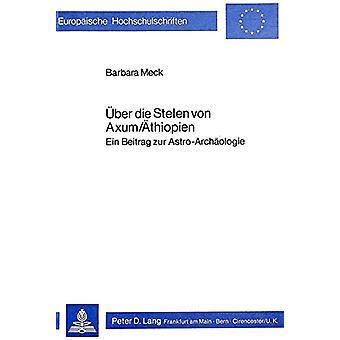 Ueber Die Stelen Von Axum/Aethiopien - Ein Beitrag Zur Astro-Archaeolo