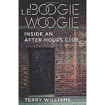 Le Boogie Woogie - Inside an After-Hours Club by Terry Williams - 9780
