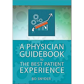 A Physician Guidebook to The Best Patient Experience by Robert Snyder