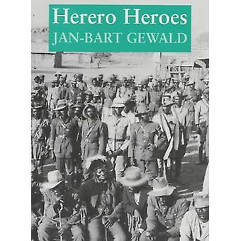 Herero Heroes - A Socio-political History of the Herero of Namibia -
