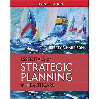 Essentials of Strategic Planning in Healthcare Second Edition by Harrison & Jeffrey