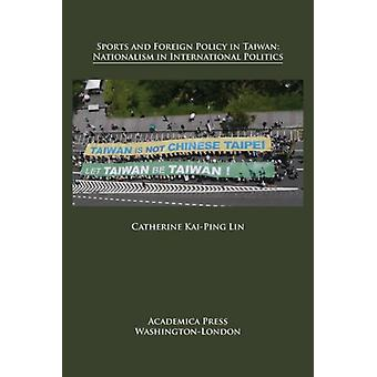 Sports and Foreign Policy in Taiwan  Nationalism in International Politics by Catherine Kai Ping Lin
