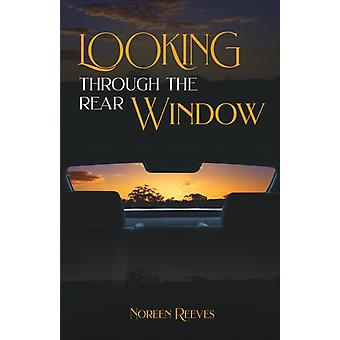 Looking Through The Rear Window by Noreen Reeves