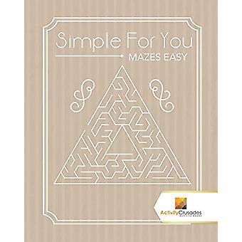 Simple for You - Mazes Easy by Activity Crusades - 9780228220756 Book