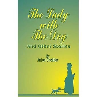 The Lady with the Dog - And Other Stories by Anton Pavlovich Chekhov -