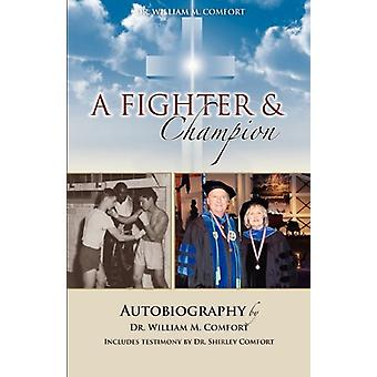 Dr. William M. Comfort - a Fighter and Champion by William M Comfort