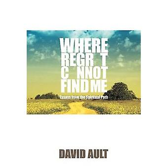 Where Regret Cannot Find Me by David Ault - 9781401089085 Book