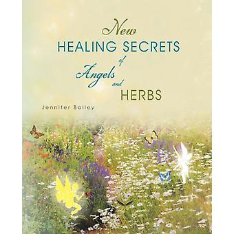 New Healing Secrets of Angels and Herbs by Jennifer Bailey - 97814525