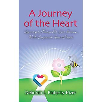 A Journey of the Heart - Learning to Thrive - Not Just Survive - with