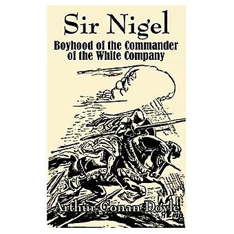 Sir Nigel: Boyhood of the Commander of the White Company