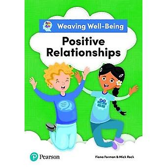 Weaving WellBeing Positive Relationships Pupil Book by Fiona FormanMick Rock