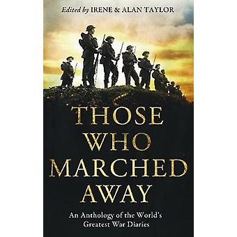 Those Who Marched Away by Edited by Irene Taylor & Edited by Alan Taylor