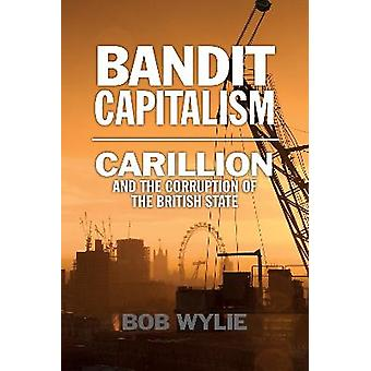Bandit Capitalism Carillion and the Corruption of the British State