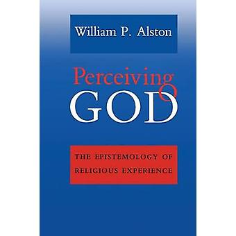 Perceiving God - The Epistemology of Religious Experience by William P