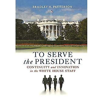 Att tjäna presidenten: kontinuitet och Innovation i Vita huset personalen