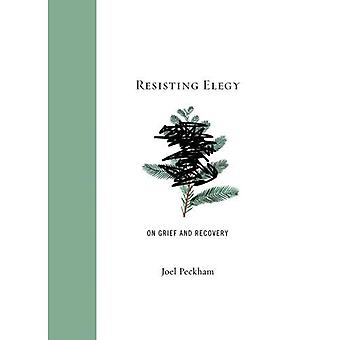 Resisting Elegy: On Grief and Recovery