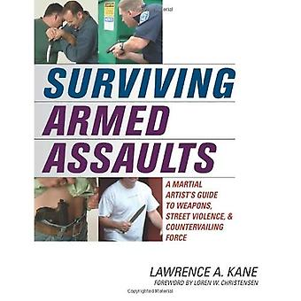 Surviving Armed Assaults: A Martial Artist's Guide to Weapons, Street Violence, & Countervailing Force: A Martial Artist's Guide to Weapons, Street Violence and Countervailing Force
