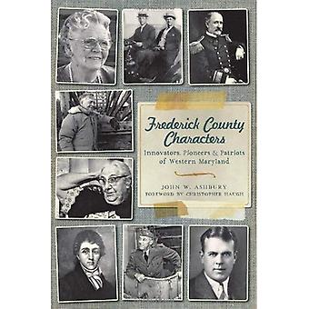 Personnages de comté de Frederick:: Innovateurs, pionniers et patriotes du Maryland occidental
